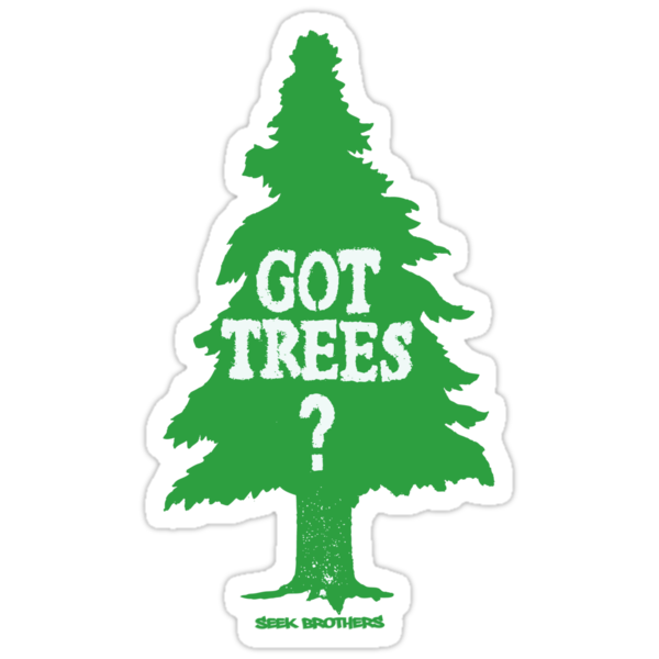 Got Trees ?  by SeekBrothers