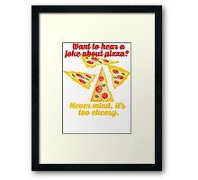Pizza Joke Too Cheesy Framed Print
