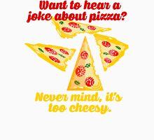 Pizza Joke Too Cheesy Unisex T-Shirt