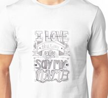I Love the Way You Say my Name Unisex T-Shirt