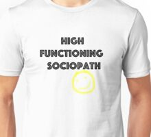 High Functioning Sociopath Unisex T-Shirt