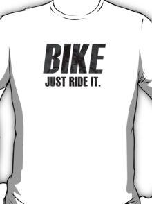 Bike - Just ride it T-Shirt