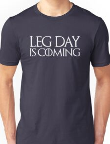 Leg Day is Coming Unisex T-Shirt