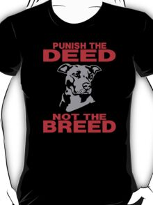 PUNISH THE DEED - NOT THE BREED T-Shirt
