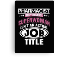Pharmacist Only Because Superwoman Isn't An Actual Job Title - T-shirts & Hoodies Canvas Print