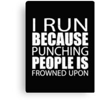 I Run Because Punching People Is Frowned Upon - T-shirts & Hoodies Canvas Print