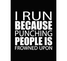I Run Because Punching People Is Frowned Upon - T-shirts & Hoodies Photographic Print