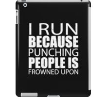 I Run Because Punching People Is Frowned Upon - T-shirts & Hoodies iPad Case/Skin