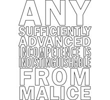 Any sufficiently advanced incompetence is indistinguishable from malice Photographic Print