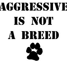 """""""Aggressive"""" is not a breed by QuietRebel"""