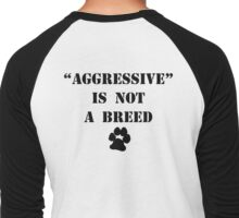 """Aggressive"" is not a breed Men's Baseball ¾ T-Shirt"