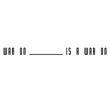 The War On _ Is A War On You by tinaodarby