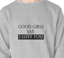"""good girls say i love you"" Pullover"
