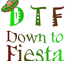 D T F DOWN TO FIESTA by Divertions
