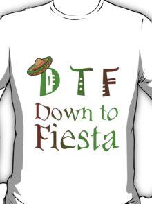 D T F DOWN TO FIESTA T-Shirt