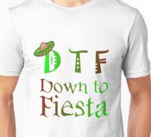 D T F DOWN TO FIESTA Unisex T-Shirt