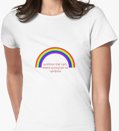 Without The Rain There Would Be No Rainbow Womens Fitted T-Shirt