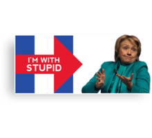 Hillary 2016 - I'm With Stupid Canvas Print