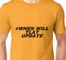 when will tlat update Unisex T-Shirt