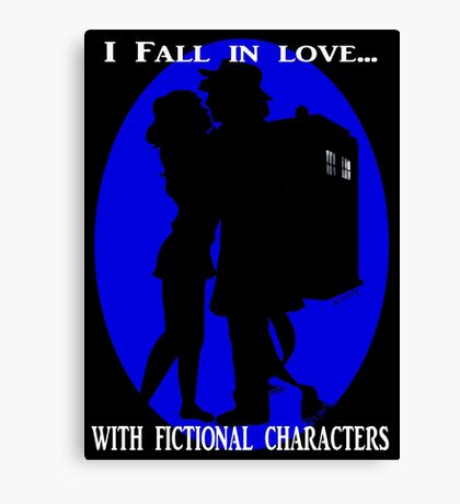 I fall in love with fictional characters- Dr Who Canvas Print