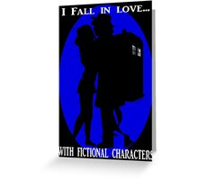 I fall in love with fictional characters- Dr Who Greeting Card