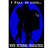 I fall in love with fictional characters- Dr Who Photographic Print