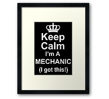 Keep Calm I'm A Mechanic I Got This - TShirts & Hoodies Framed Print