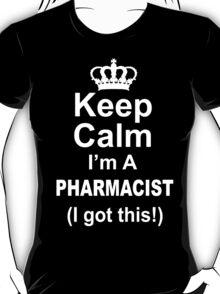 Keep Calm I'm A Pharmacist I Got This - TShirts & Hoodies T-Shirt
