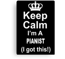 Keep Calm I'm A Pianist I Got This - TShirts & Hoodies Canvas Print