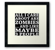 All I Care About Is Zombiles... And Like Maybe 3 People - Custom Tshirts Framed Print