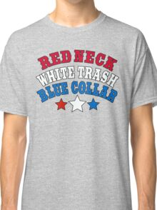 Red Neck White Trash Blue Collar Classic T-Shirt