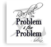 Rachel is Problem I Fix Problem  Canvas Print