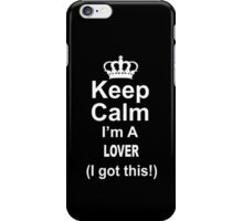 Keep Calm I'm A Lover I Got This - Custom Tshirts iPhone Case/Skin