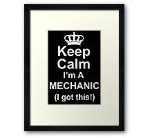 Keep Calm I'm A Mechanic I Got This - Custom Tshirts Framed Print