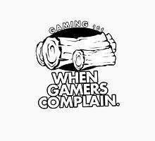 When Gamers Complain Unisex T-Shirt