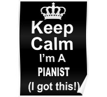 Keep Calm I'm A Pianist I Got This - Custom Tshirts Poster