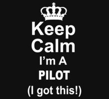 Keep Calm I'm A Pilot I Got This - Custom Tshirts by custom333