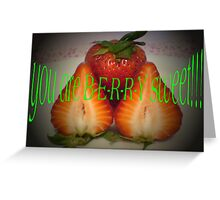 YOU ARE VERY SWEET! Greeting Card