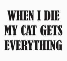 When I Die My Cat Gets Everything by beloknet