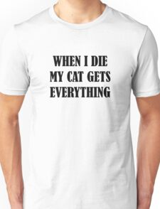 When I Die My Cat Gets Everything Unisex T-Shirt