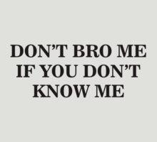 Don't Bro Me by beloknet