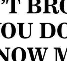Don't Bro Me Sticker
