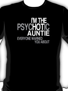 I'm The Psychotic Auntie Everyone Warned You About - Tshirts & Hoodies T-Shirt