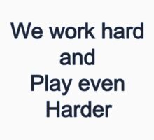 We Work Hard and play even harder by ilya brovko