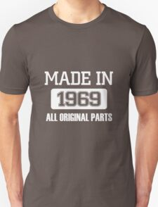 MADE IN 1969.. ALL ORIGINAL PARTS.. T-Shirt