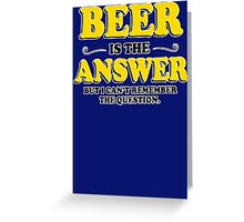 Beer Is The Answer Mens Womens Hoodie / T-Shirt Greeting Card