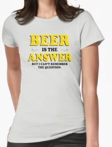 Beer Is The Answer Mens Womens Hoodie / T-Shirt Womens Fitted T-Shirt