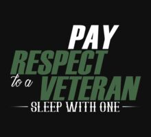 Pay Respect To A Veteran Sleep With One - TShirts & Hoodies by funnyshirts2015