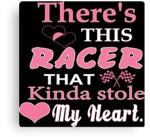 There's This Racer That Kinda Stole My Heart - Funny Tshirts Canvas Print