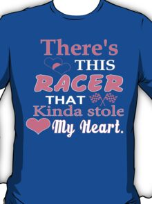 There's This Racer That Kinda Stole My Heart - Funny Tshirts T-Shirt